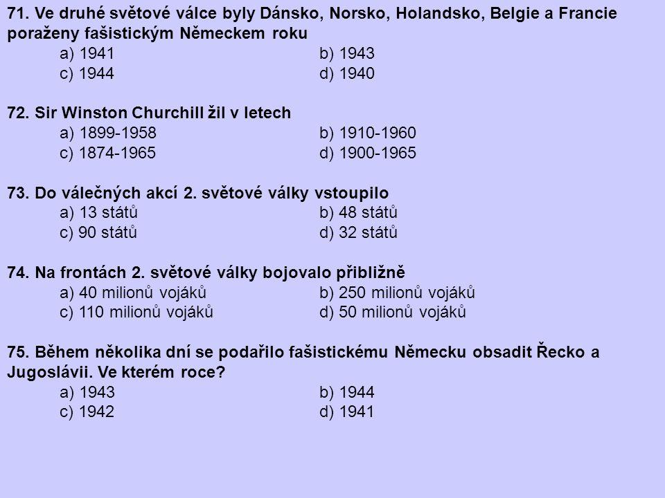 71. Ve druhé světové válce byly Dánsko, Norsko, Holandsko, Belgie a Francie poraženy fašistickým Německem roku