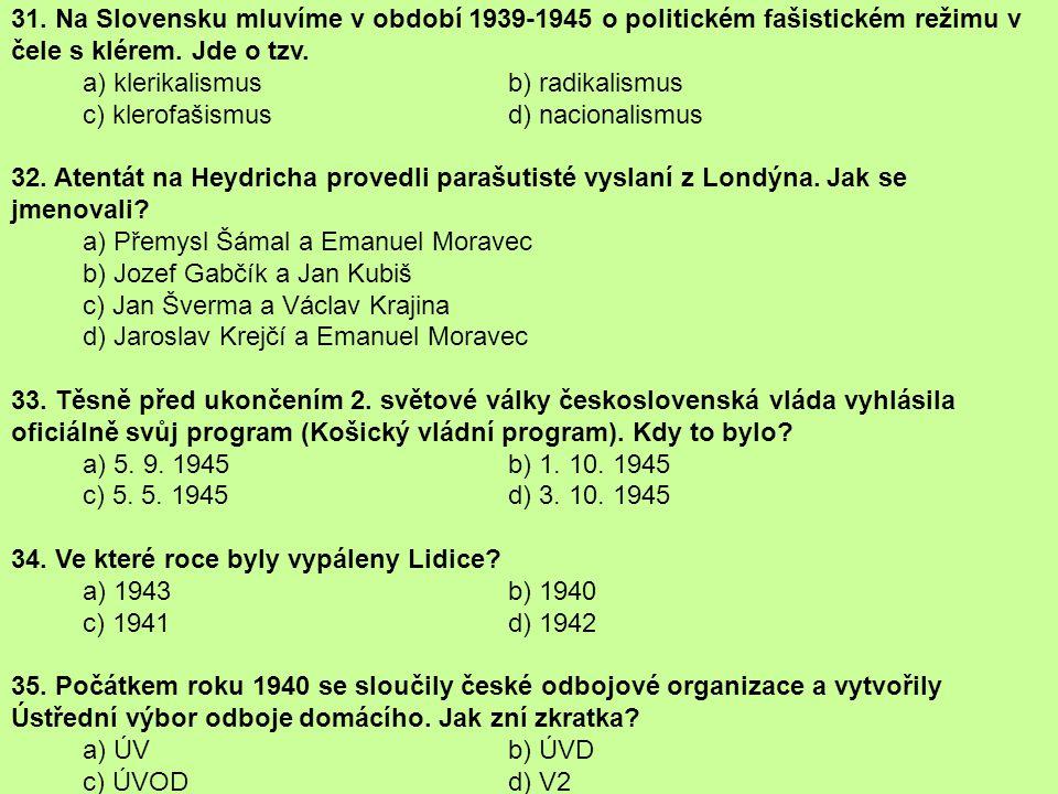 31. Na Slovensku mluvíme v období 1939-1945 o politickém fašistickém režimu v čele s klérem. Jde o tzv.