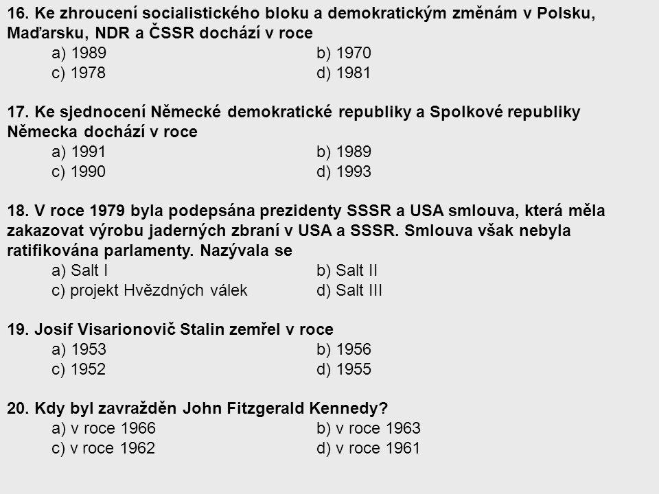 16. Ke zhroucení socialistického bloku a demokratickým změnám v Polsku, Maďarsku, NDR a ČSSR dochází v roce