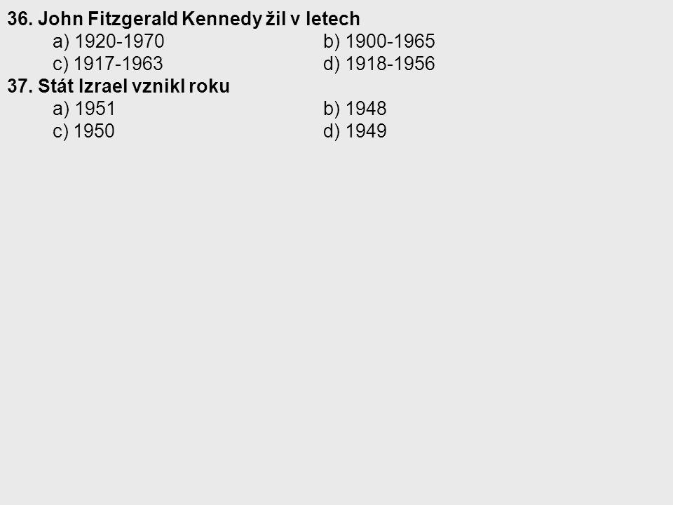 36. John Fitzgerald Kennedy žil v letech