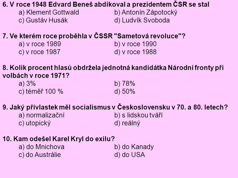 6. V roce 1948 Edvard Beneš abdikoval a prezidentem ČSR se stal