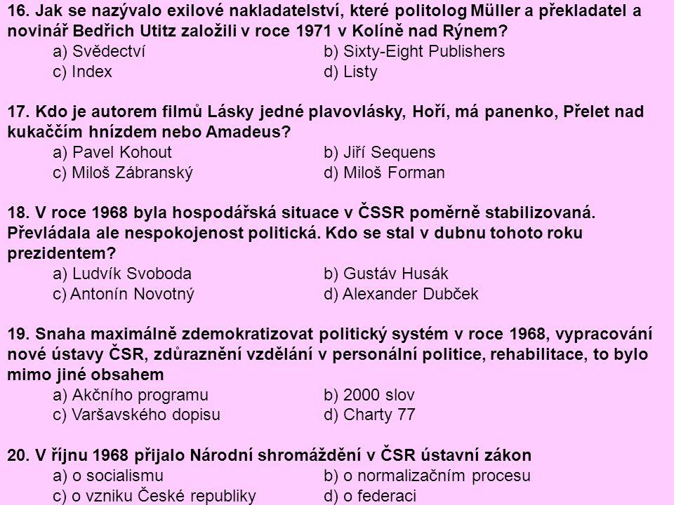 16. Jak se nazývalo exilové nakladatelství, které politolog Müller a překladatel a novinář Bedřich Utitz založili v roce 1971 v Kolíně nad Rýnem