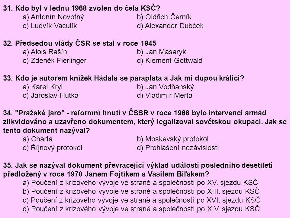 31. Kdo byl v lednu 1968 zvolen do čela KSČ