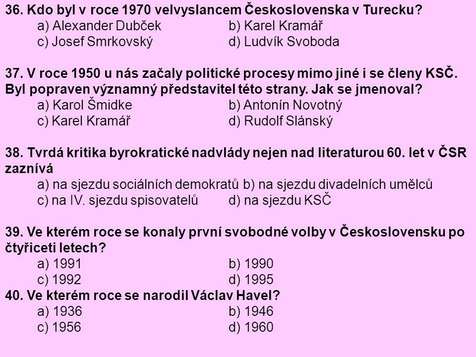 36. Kdo byl v roce 1970 velvyslancem Československa v Turecku