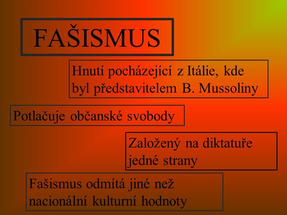 FAŠISMUS Hnutí pocházející z Itálie, kde byl představitelem B. Mussoliny. Potlačuje občanské svobody.