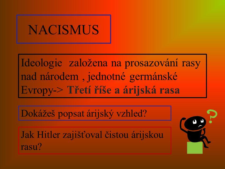 NACISMUS Ideologie založena na prosazování rasy nad národem , jednotné germánské Evropy-> Třetí říše a árijská rasa.