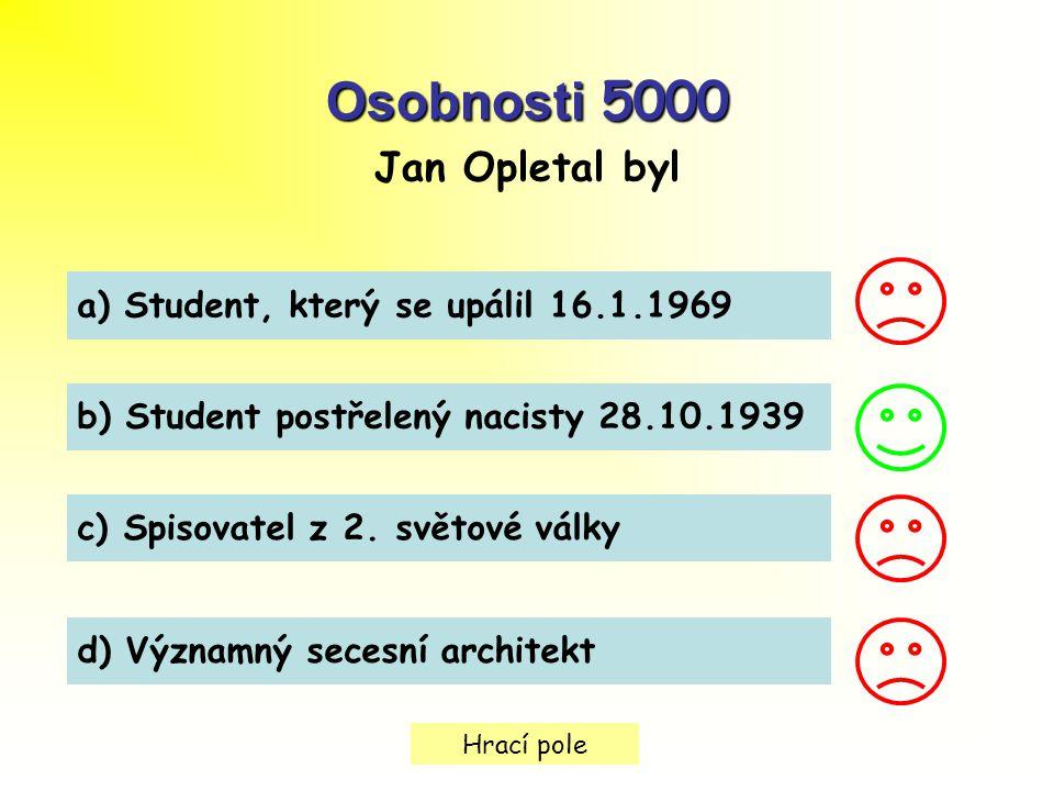 Osobnosti 5000 Jan Opletal byl a) Student, který se upálil 16.1.1969