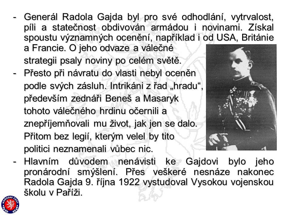 Generál Radola Gajda byl pro své odhodlání, vytrvalost, píli a statečnost obdivován armádou i novinami. Získal spoustu významných ocenění, například i od USA, Británie a Francie. O jeho odvaze a válečné