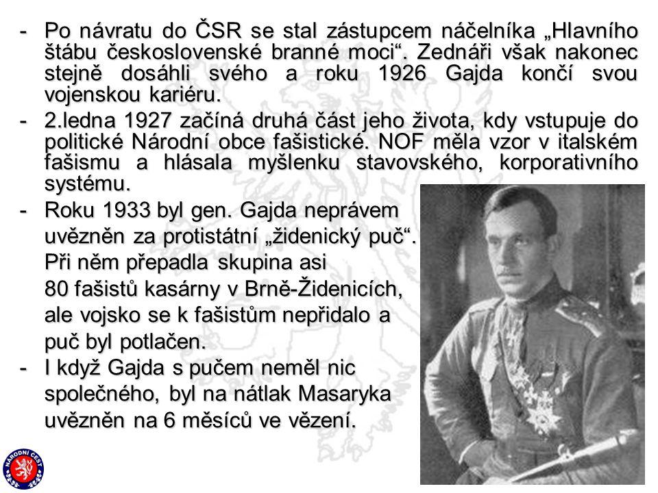 """- Po návratu do ČSR se stal zástupcem náčelníka """"Hlavního štábu československé branné moci . Zednáři však nakonec stejně dosáhli svého a roku 1926 Gajda končí svou vojenskou kariéru."""