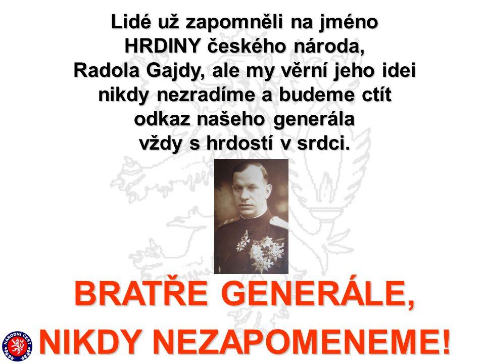 BRATŘE GENERÁLE, NIKDY NEZAPOMENEME!