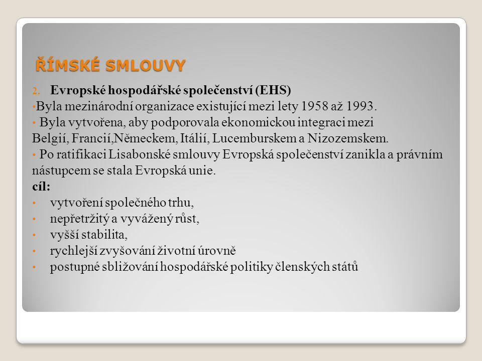 ŘÍMSKÉ SMLOUVY Evropské hospodářské společenství (EHS)