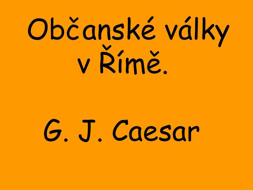 Občanské války v Římě. G. J. Caesar