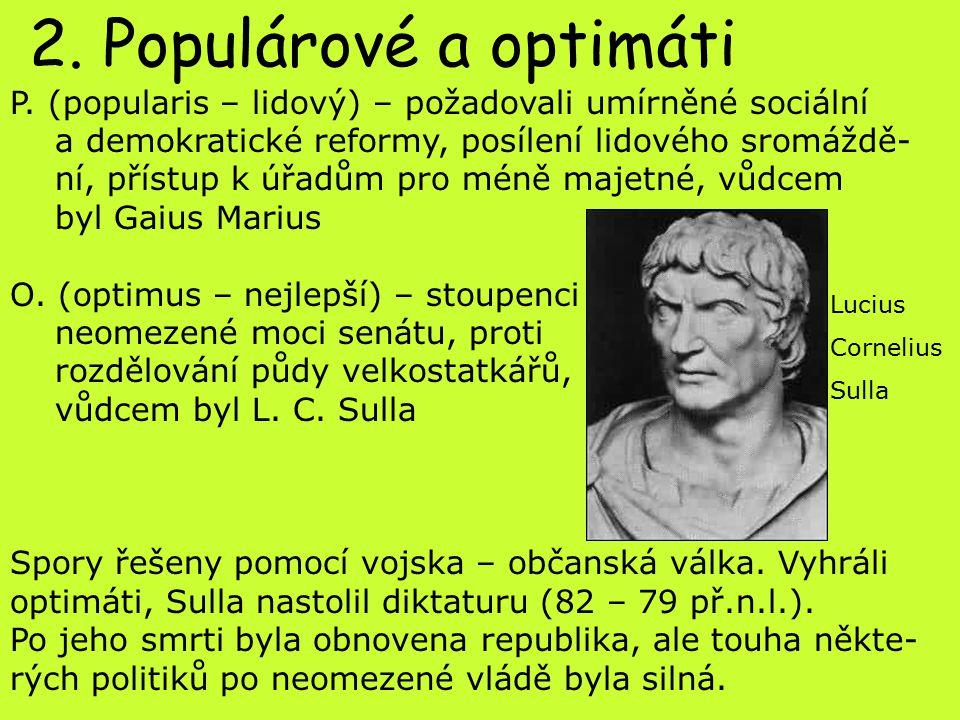 2. Populárové a optimáti P. (popularis – lidový) – požadovali umírněné sociální. a demokratické reformy, posílení lidového sromáždě-
