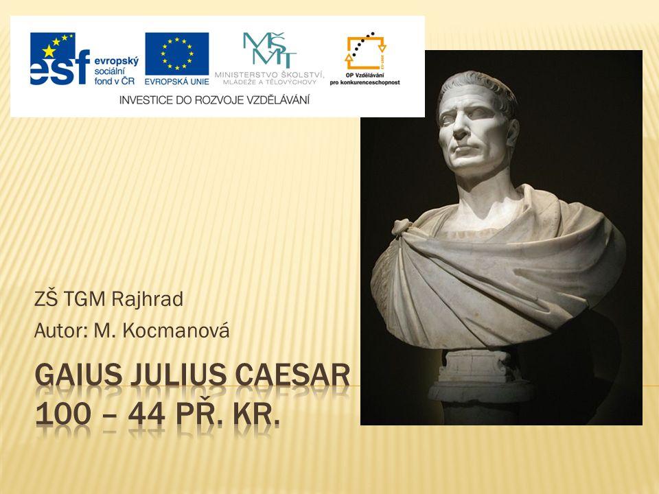 Gaius julius Caesar 100 – 44 př. Kr.