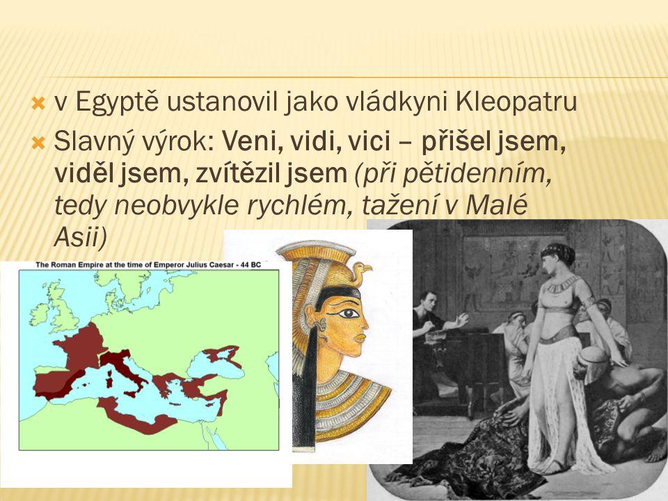 v Egyptě ustanovil jako vládkyni Kleopatru