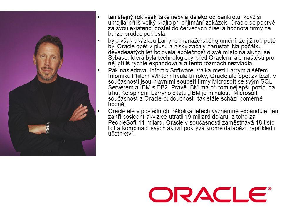ten stejný rok však také nebyla daleko od bankrotu, když si ukrojila příliš velký krajíc při přijímání zakázek. Oracle se poprvé za svou existenci dostal do červených čísel a hodnota firmy na burze prudce poklesla.