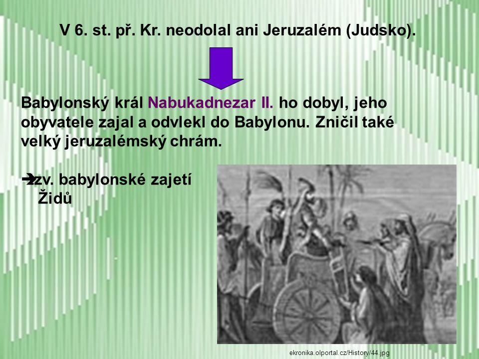 V 6. st. př. Kr. neodolal ani Jeruzalém (Judsko).