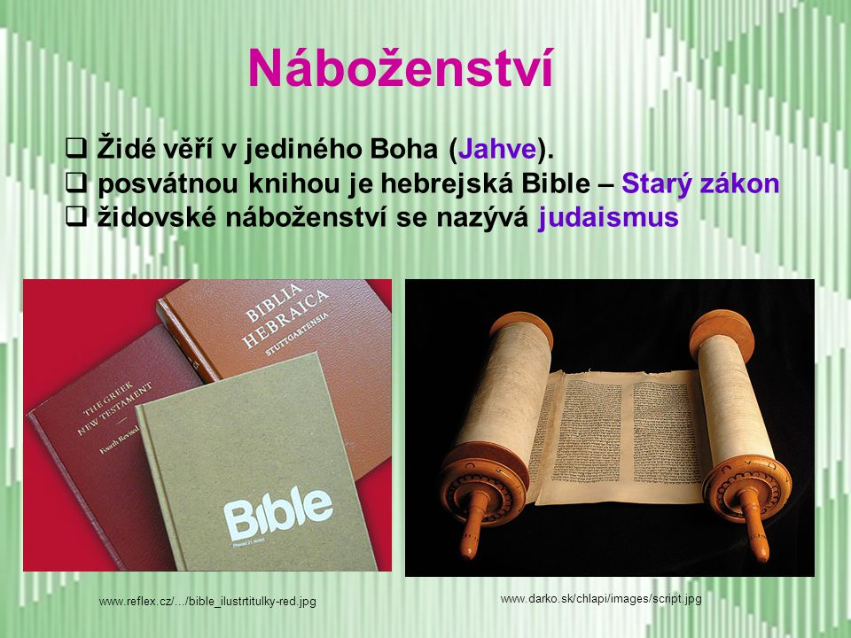 Náboženství Židé věří v jediného Boha (Jahve).