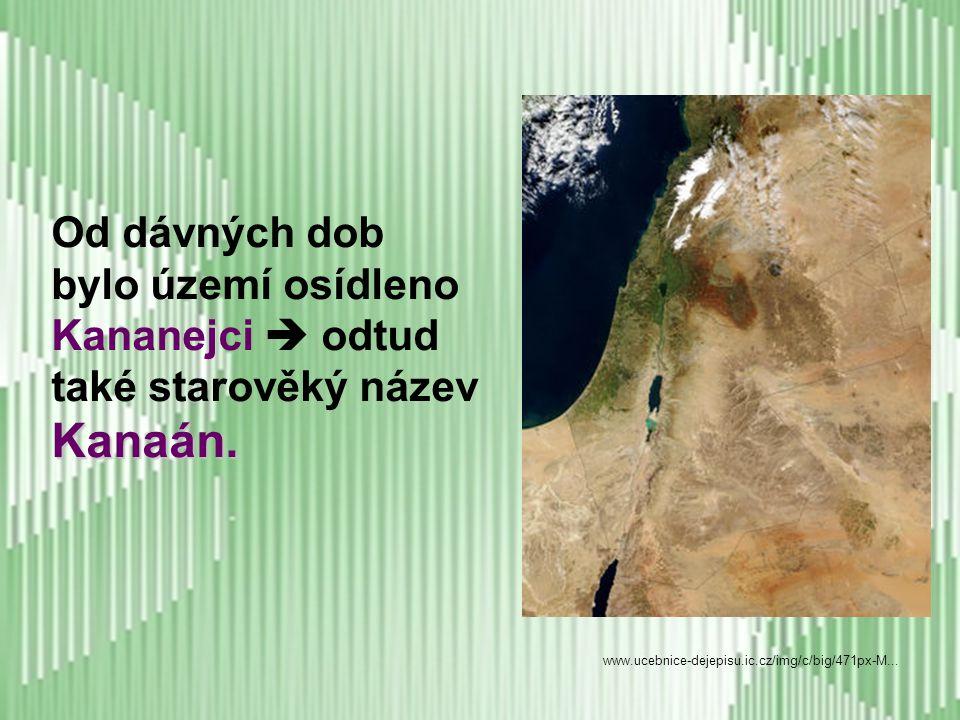 Kanaán. Od dávných dob bylo území osídleno Kananejci  odtud