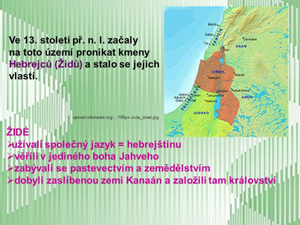 na toto území pronikat kmeny Hebrejců (Židů) a stalo se jejich vlastí.