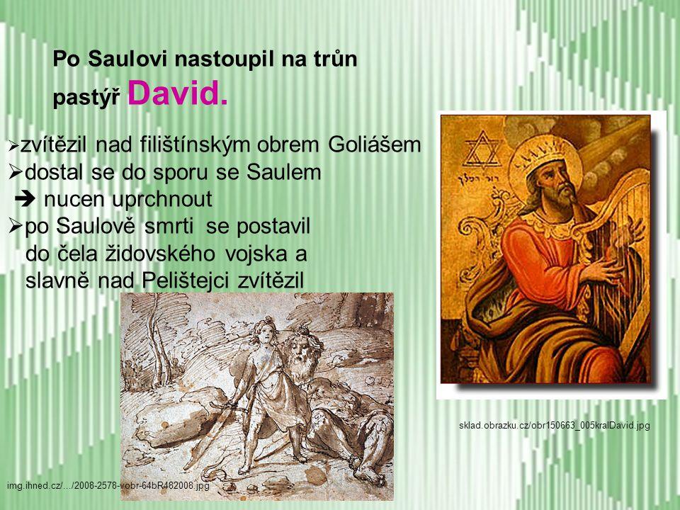 Po Saulovi nastoupil na trůn pastýř David.