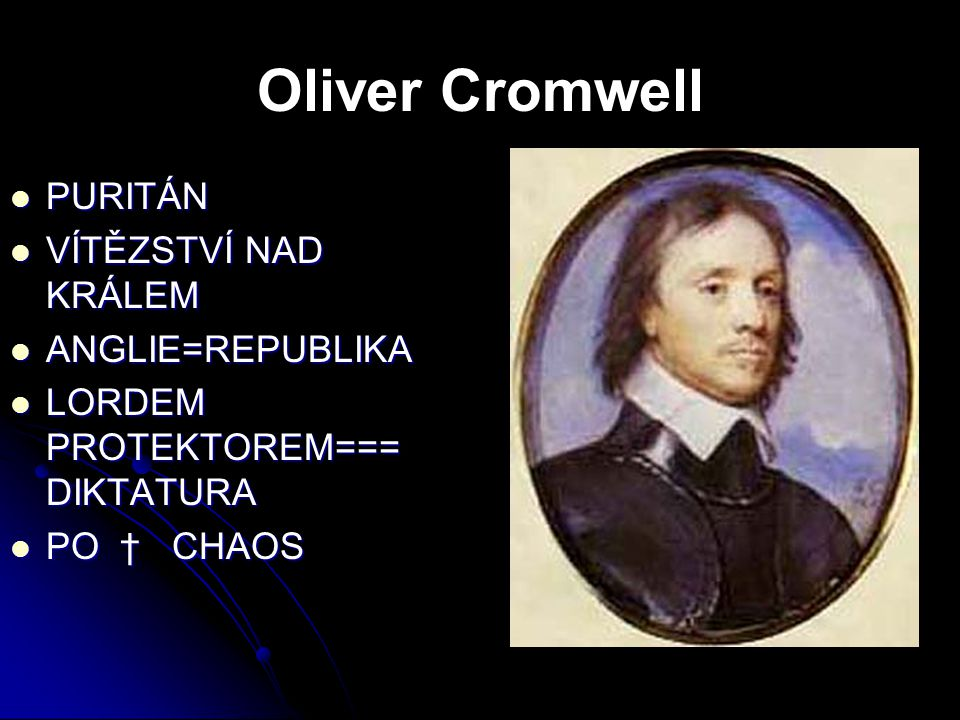 Oliver Cromwell PURITÁN VÍTĚZSTVÍ NAD KRÁLEM ANGLIE=REPUBLIKA