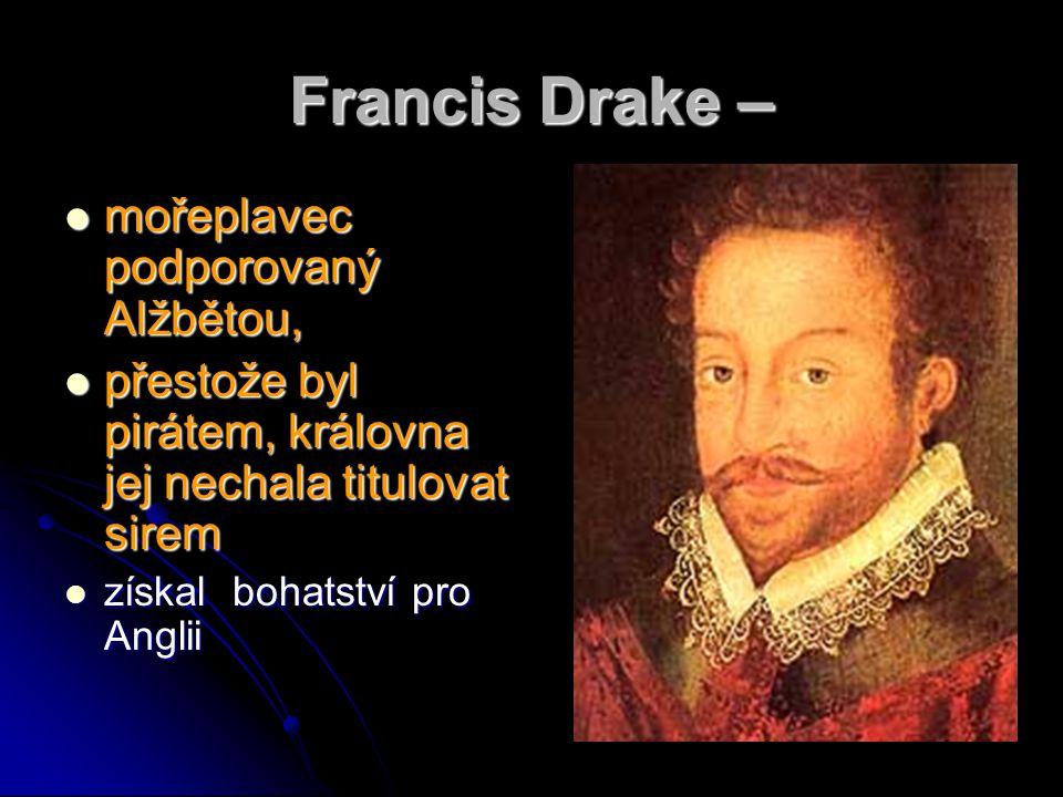 Francis Drake – mořeplavec podporovaný Alžbětou,