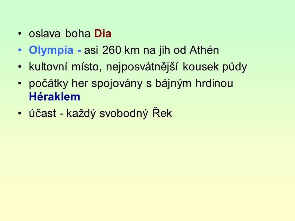 oslava boha Dia Olympia - asi 260 km na jih od Athén. kultovní místo, nejposvátnější kousek půdy. počátky her spojovány s bájným hrdinou Héraklem.
