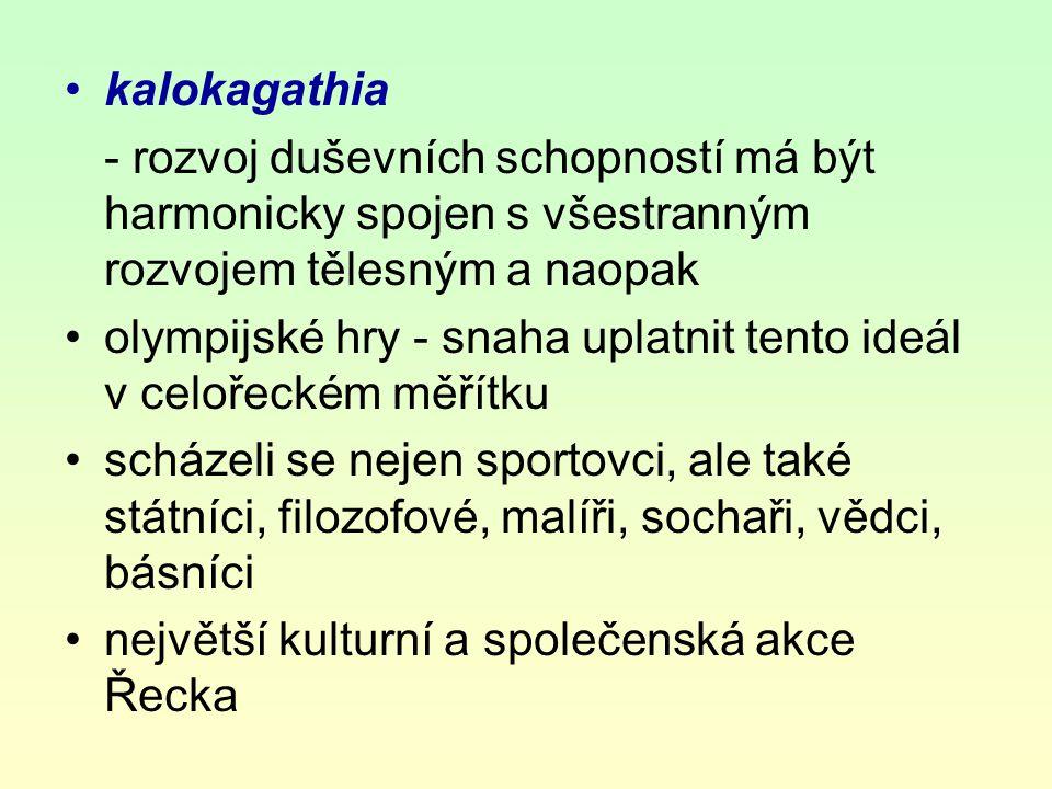kalokagathia - rozvoj duševních schopností má být harmonicky spojen s všestranným rozvojem tělesným a naopak.