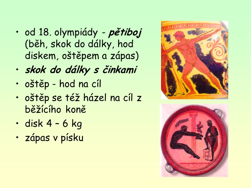 od 18. olympiády - pětiboj (běh, skok do dálky, hod diskem, oštěpem a zápas)