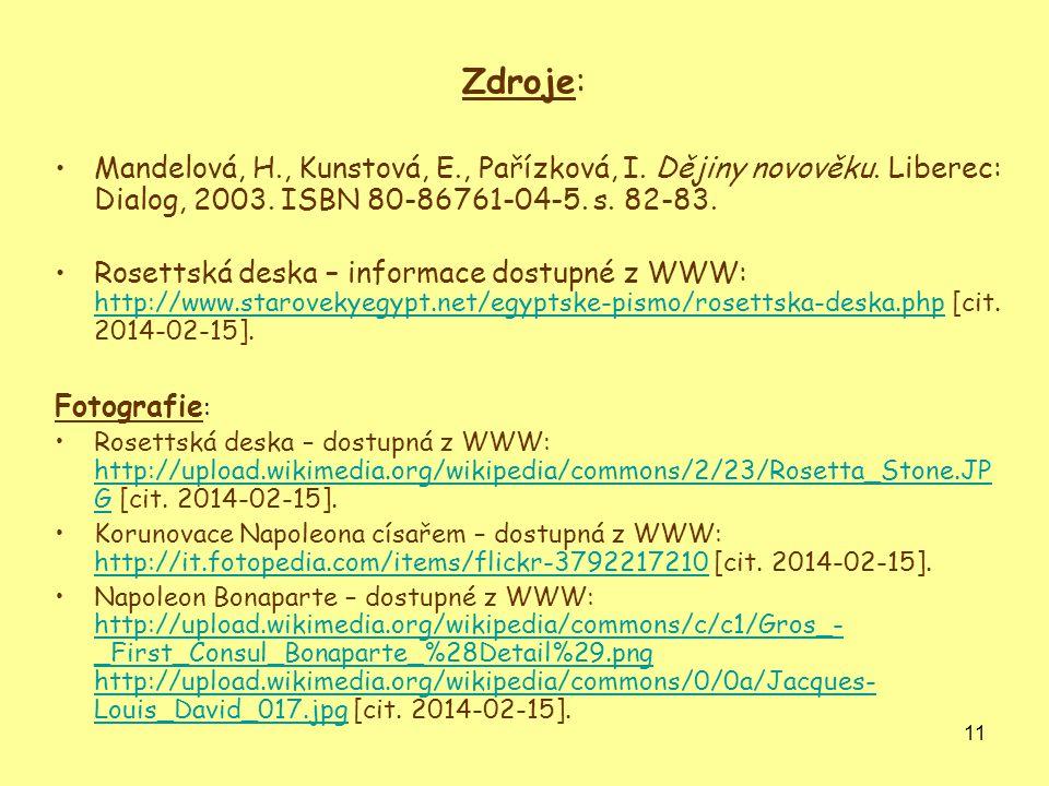 Zdroje: Mandelová, H., Kunstová, E., Pařízková, I. Dějiny novověku. Liberec: Dialog, 2003. ISBN 80-86761-04-5. s. 82-83.