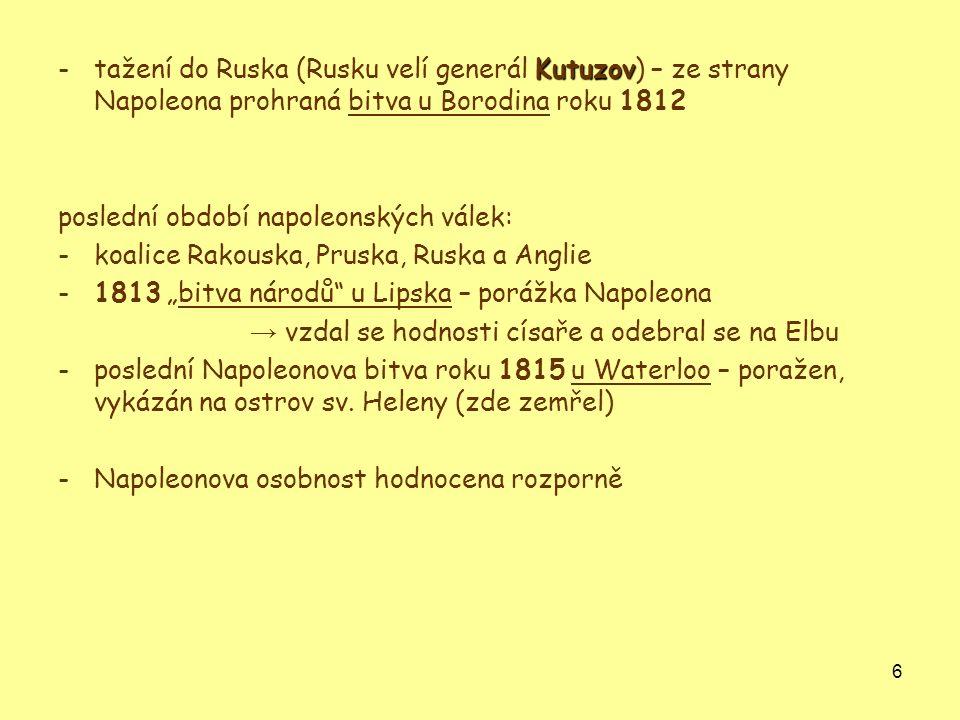 tažení do Ruska (Rusku velí generál Kutuzov) – ze strany Napoleona prohraná bitva u Borodina roku 1812