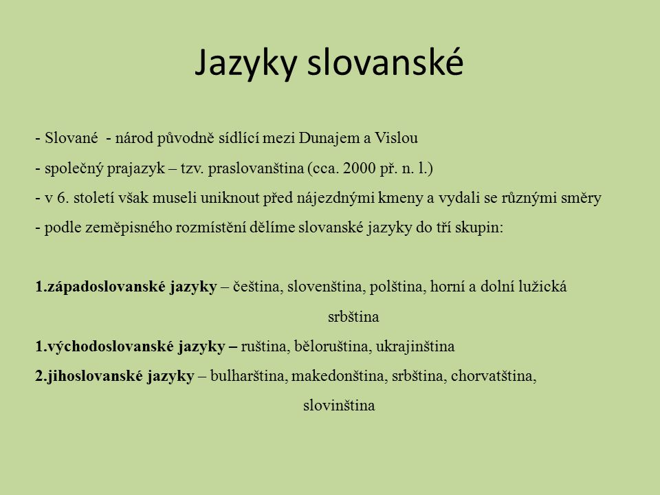 Jazyky slovanské Slované - národ původně sídlící mezi Dunajem a Vislou