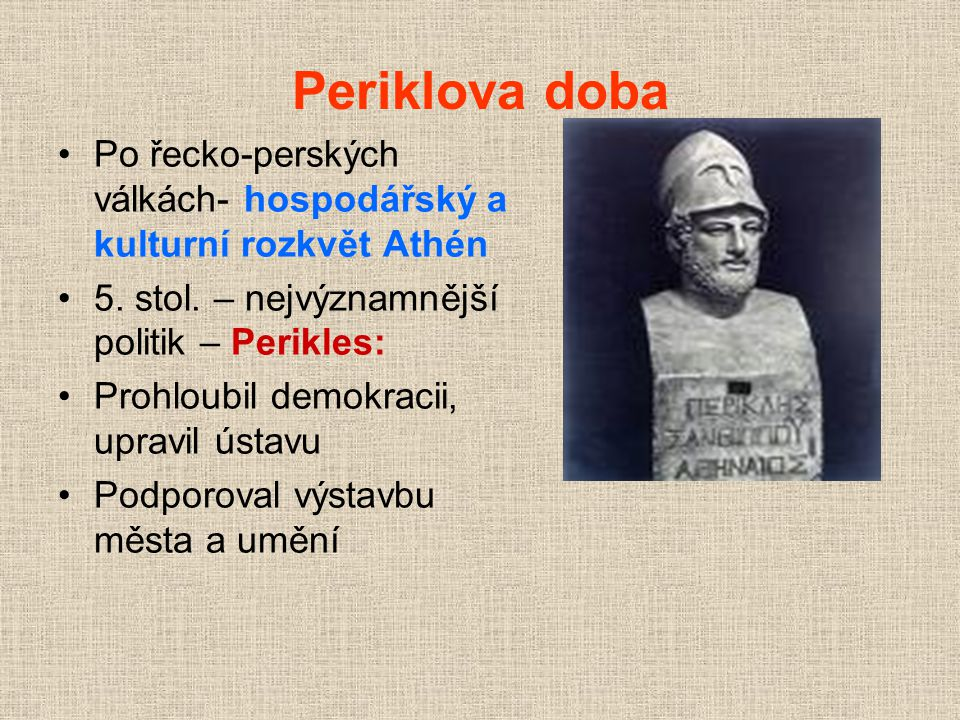 Periklova doba Po řecko-perských válkách- hospodářský a kulturní rozkvět Athén. 5. stol. – nejvýznamnější politik – Perikles: