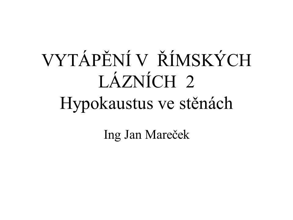 VYTÁPĚNÍ V ŘÍMSKÝCH LÁZNÍCH 2 Hypokaustus ve stěnách