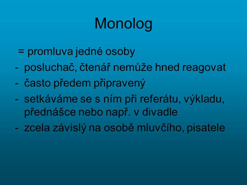 Monolog = promluva jedné osoby posluchač, čtenář nemůže hned reagovat