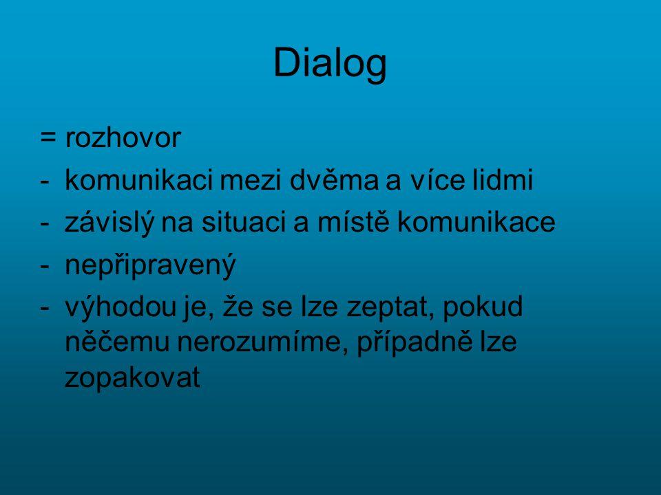 Dialog = rozhovor komunikaci mezi dvěma a více lidmi