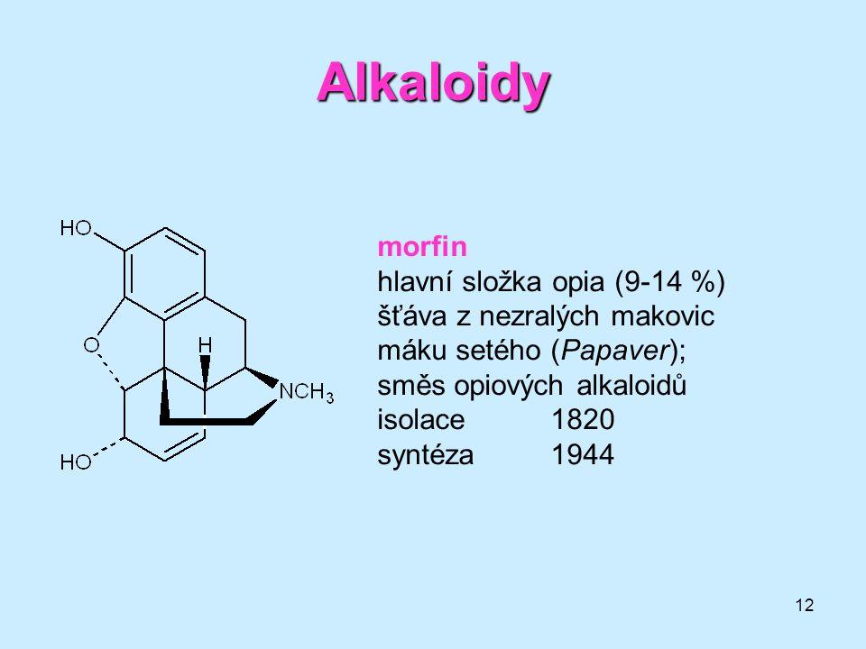 Alkaloidy morfin hlavní složka opia (9-14 %) šťáva z nezralých makovic