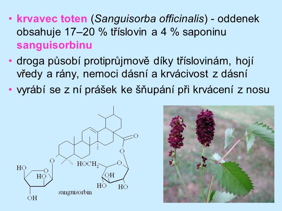 krvavec toten (Sanguisorba officinalis) - oddenek obsahuje 17–20 % tříslovin a 4 % saponinu sanguisorbinu