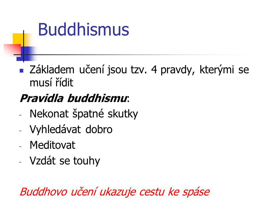 Buddhismus Základem učení jsou tzv. 4 pravdy, kterými se musí řídit