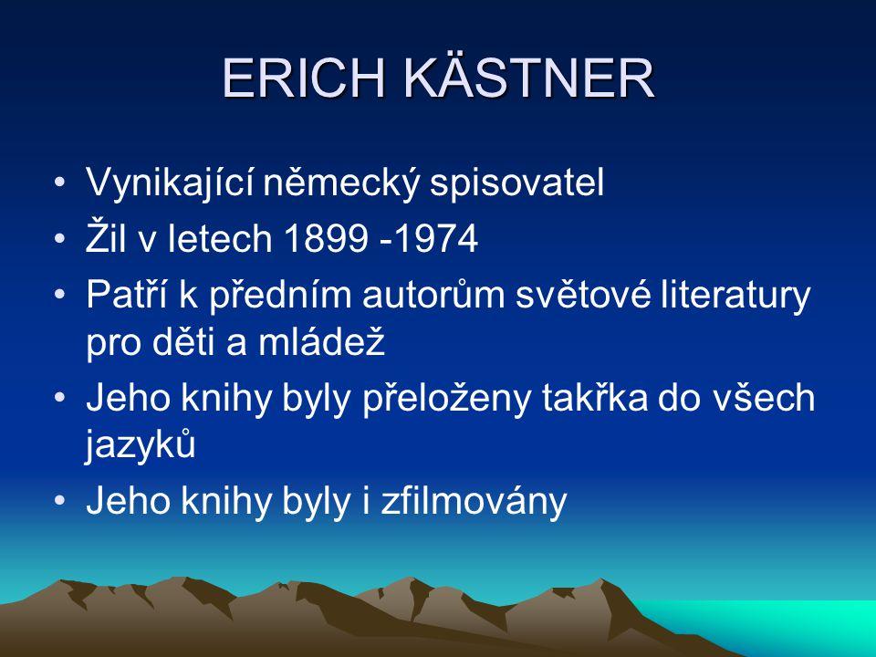 ERICH KÄSTNER Vynikající německý spisovatel Žil v letech 1899 -1974