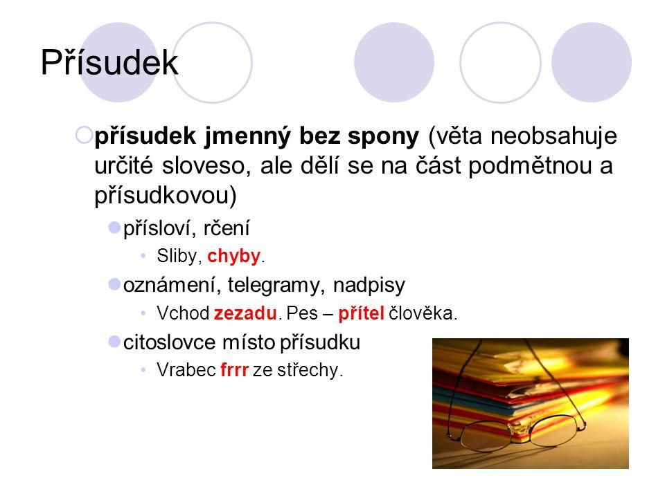 Přísudek přísudek jmenný bez spony (věta neobsahuje určité sloveso, ale dělí se na část podmětnou a přísudkovou)