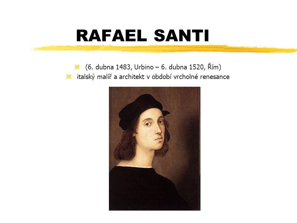 RAFAEL SANTI (6. dubna 1483, Urbino – 6. dubna 1520, Řím)