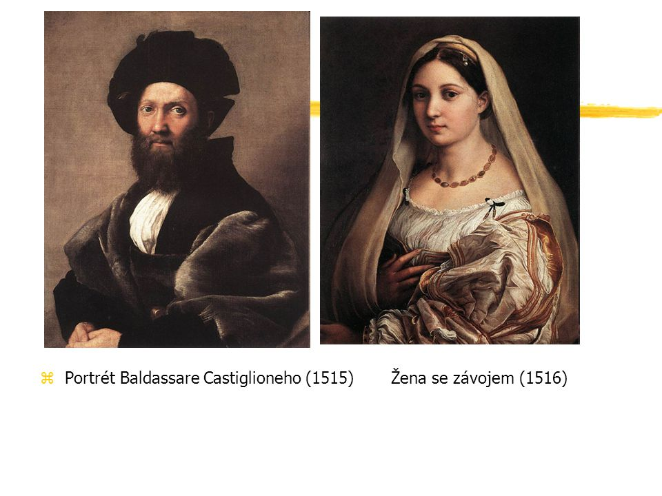 Portrét Baldassare Castiglioneho (1515) Žena se závojem (1516)