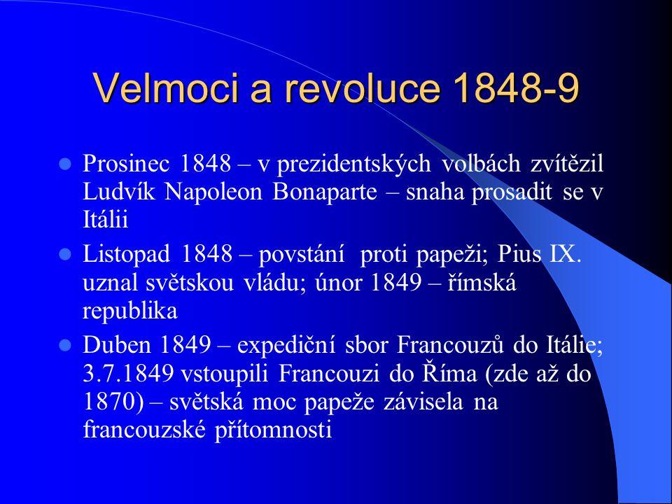 Velmoci a revoluce 1848-9 Prosinec 1848 – v prezidentských volbách zvítězil Ludvík Napoleon Bonaparte – snaha prosadit se v Itálii.