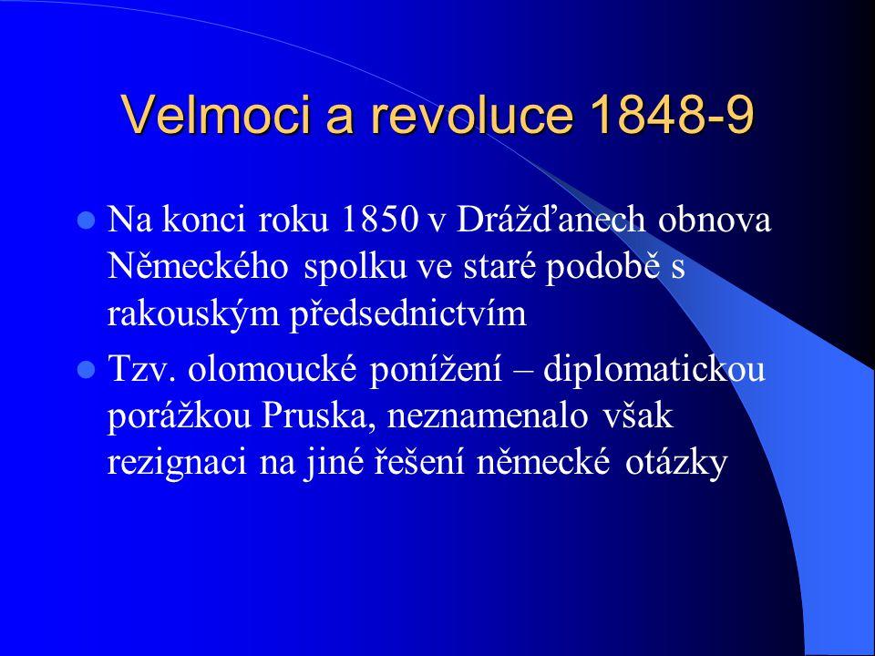 Velmoci a revoluce 1848-9 Na konci roku 1850 v Drážďanech obnova Německého spolku ve staré podobě s rakouským předsednictvím.