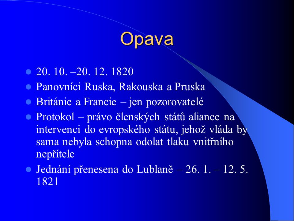 Opava 20. 10. –20. 12. 1820 Panovníci Ruska, Rakouska a Pruska