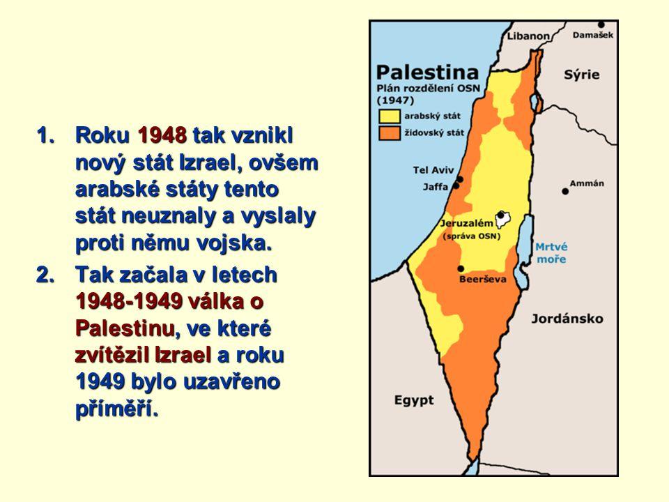 Roku 1948 tak vznikl nový stát Izrael, ovšem arabské státy tento stát neuznaly a vyslaly proti němu vojska.