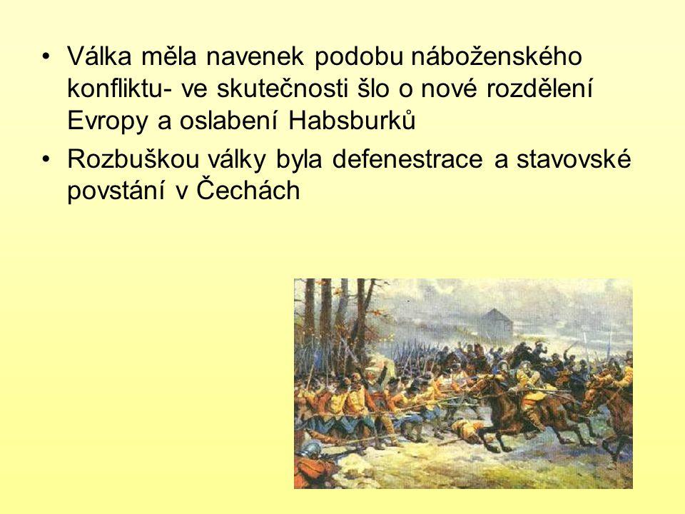 Válka měla navenek podobu náboženského konfliktu- ve skutečnosti šlo o nové rozdělení Evropy a oslabení Habsburků
