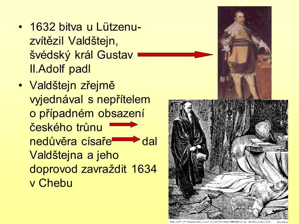 1632 bitva u Lützenu- zvítězil Valdštejn, švédský král Gustav II